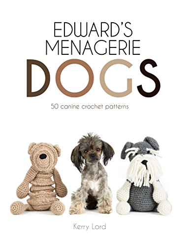 Edward's Menagerie: Dogs: 50 canine crochet patterns By Kerry Lord
