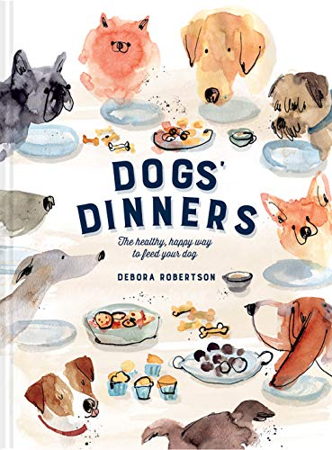 Dogs' Dinners: The healthy, happy way to feed your dog By Debora Robertson