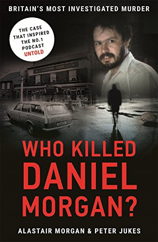 Who Killed Daniel Morgan?: Britain's Most Investigated Murder By Peter Jukes