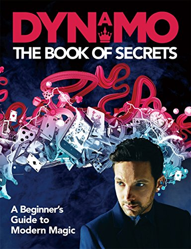 Dynamo: The Book of Secrets: Learn 30 mind-blowing illusions to amaze your friends and family By Dynamo .