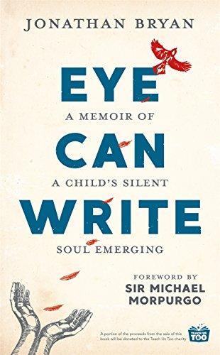 Eye Can Write: A memoir of a child's silent soul emerging By Jonathan Bryan