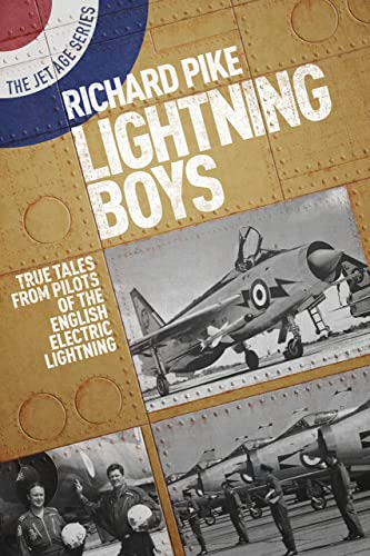 Lightning Boys: True Tales from Pilots of the English Electric Lightning (The Jet Age Series) By Richard Pike