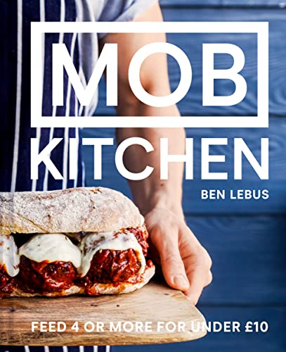 Mob Kitchen: Feed 4 or more for under 10 pounds By Ben Lebus