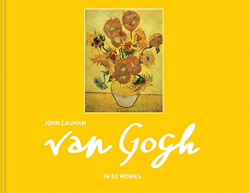Van Gogh: in 50 works By John Cauman