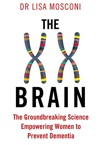 The XX Brain By Dr. Lisa Mosconi