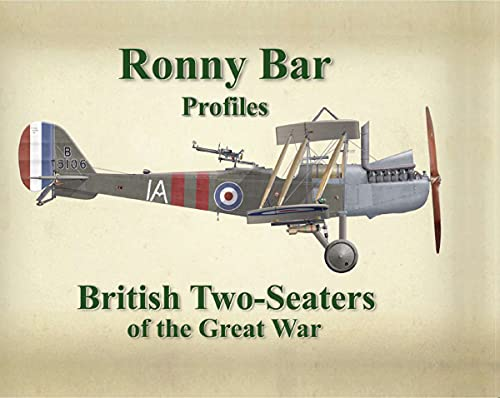 Ronny Barr Profiles - British Two Seaters of the Great War By Ronny Bar