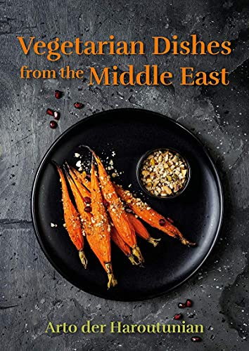 Vegetarian Dishes from the Middle East By Arto der Haroutunian