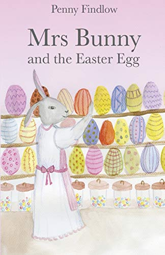 Mrs Bunny and the Easter Egg By Penny Findlow