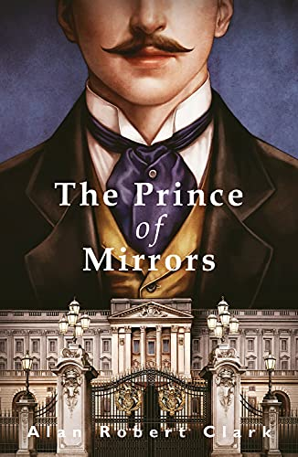 The Prince of Mirrors By Alan Robert Clark