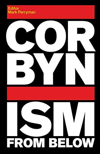 Corbynism from Below By Mark Perryman