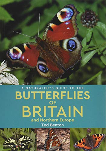 A Naturalist's Guide to the Butterflies of Britain and Northern Europe (2nd edition) By Ted Benton