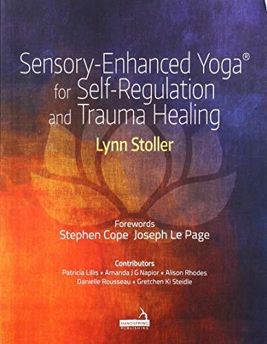 Sensory-Enhanced Yoga (R) for Self-regulation and Trauma Healing By Carolyn Stoller