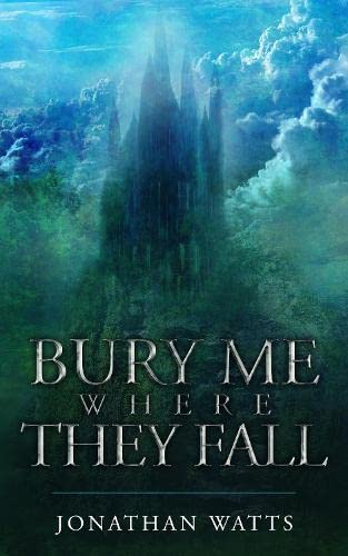 Bury Me Where They Fall By Jonathan Watts
