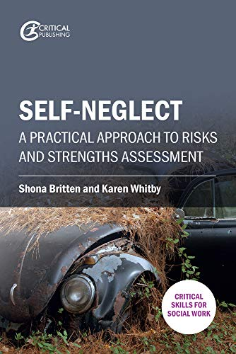 Self-neglect: A Practical Approach to Risks and Strengths Assessment (Critical Skills for Social Work) By Shona Britten
