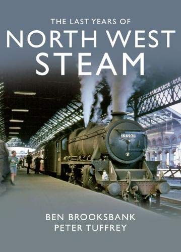 The Last Years Of North West Steam By Peter Tuffrey