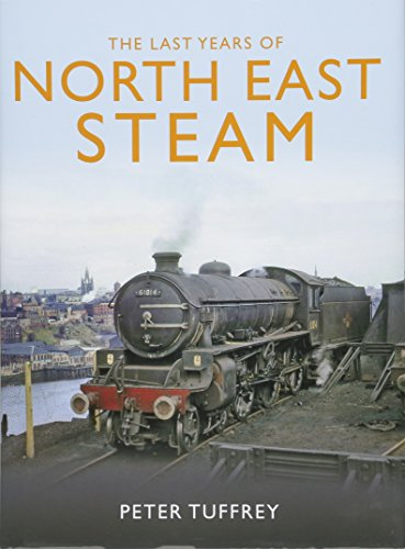 The Last Years of Steam in the North East By Peter Tuffrey