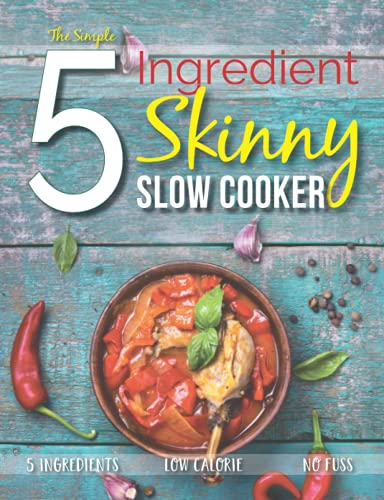 The Simple 5 Ingredient Skinny Slow Cooker Recipe Book: 5 Ingredients, Low Calorie, No Fuss By Cooknation