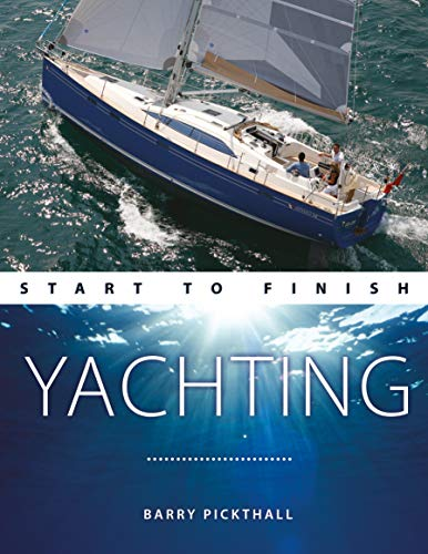 Yachting Start to Finish By Barry Pickthall
