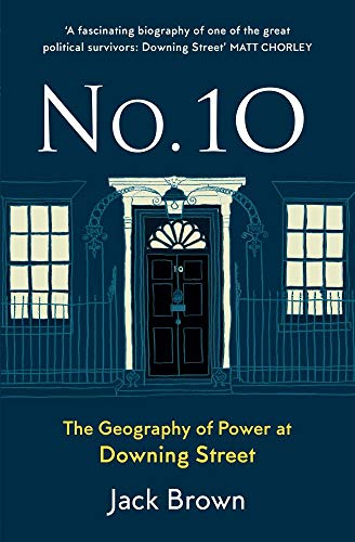No. 10: The Geography of Power at Downing Street By Jack Brown