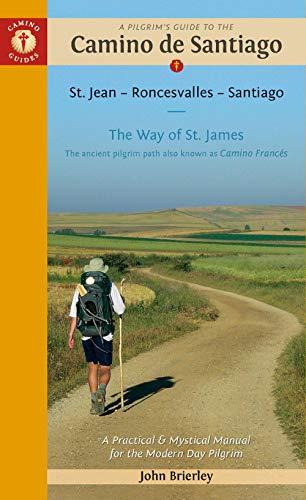 A Pilgrim's Guide to the Camino De Santiago: St. Jean - Roncevalles - Santiago (Camino Guides) By John Brierley (John Brierley)