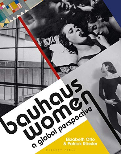 Bauhaus Women: A Global Perspective By Elizabeth Otto & Patrick Roessler