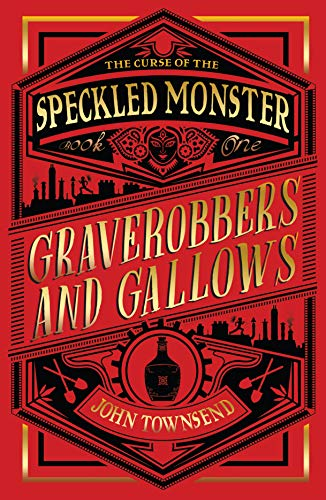 The Curse of the Speckled Monster: Book One: Graverobbers and Gallows By John Townsend