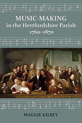 Music-making in the Hertfordshire Parish, 1760-1870 By Maggie Kilbey