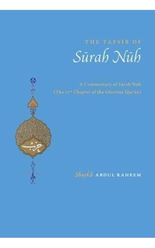 The Tafsir of Surah Nuh By Shaykh Abdul Raheem Limbada