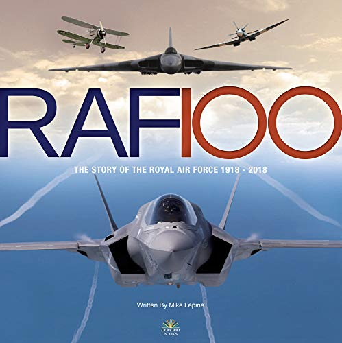 RAF 100: The Story of the Royal Air Force 1918-2018 By Mike Lepine