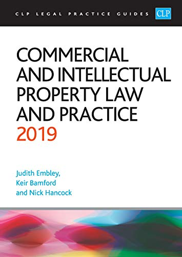 Commercial and Intellectual Property Law and Practice 2019 (CLP Legal Practice Guides) By Judith Embley