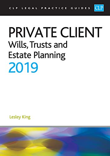 Private Client: Wills, Trusts and Estate Planning 2019 (CLP Legal Practice Guides) By Professor Lesley King