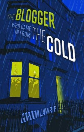 The Blogger Who Came in from the Cold By Gordon Lawrie