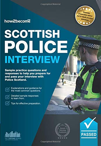 Scottish Police Interview: Sample practice questions and responses to help you prepare for and pass your police interview with Police Scotland. (Testing Series) By How2Become
