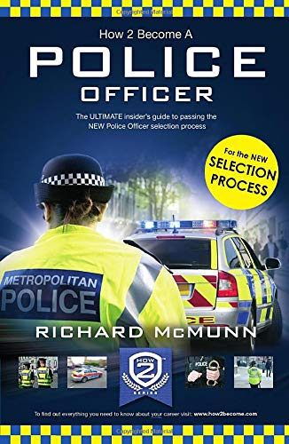 How to Become a Police Officer: The ULTIMATE insider's guide to passing the NEW Police Officer selection process By How2Become