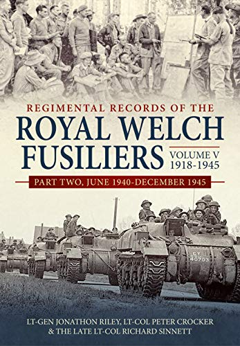 Regimental Records of the Royal Welch Fusiliers Volume V, 1918-1945 By Lt-Gen Jonathon Riley