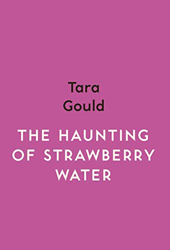 The Haunting of Strawberry Water By Tara Gould