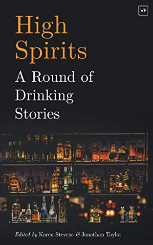 High Spirits: A Round of Drinking Stories By Edited by Karen Stevens
