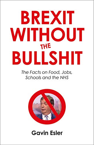 Brexit Without The Bullshit: The Facts on Food, Jobs, Travel and the NHS By Gavin Esler