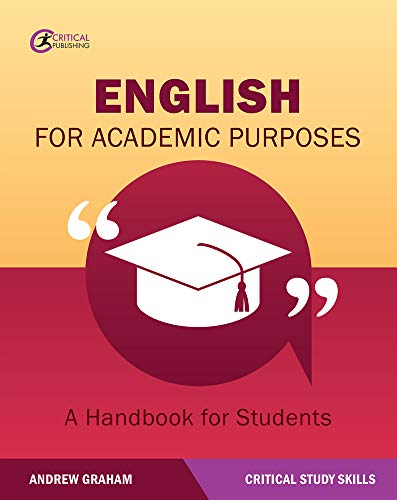 English for Academic Purposes: A Handbook for Students (Critical Study Skills) By Andrew Graham