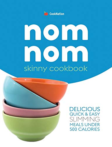 skinny Nom Nom cookbook: quick & easy low calorie recipes under 300, 400 & 500 calories By Cooknation