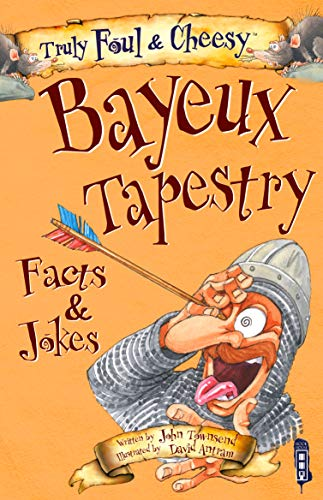 Truly Foul & Cheesy Bayeux Tapestry Facts & Jokes Book By John Townsend