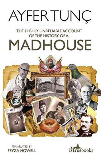 The Highly Unreliable Account of the History of a Madhouse By Ayfer Tunc