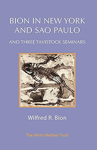 Bion in New York and Sao Paulo and Three Tavistock Seminars By Wilfred R. Bion