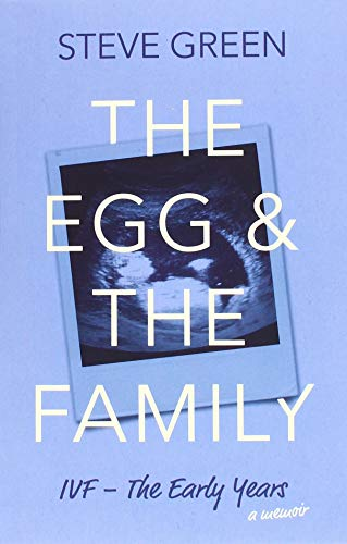 The Egg & The Family: IVF - The Early Years By Steve Green