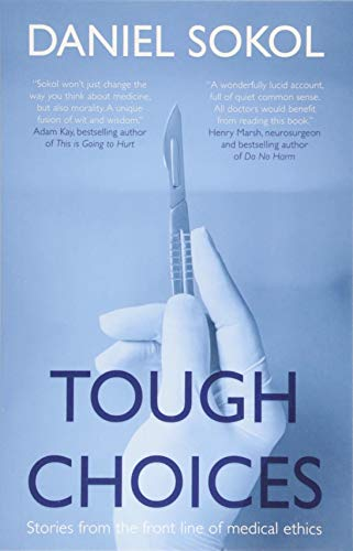 Tough Choices: Stories from the front line of medical ethics By Daniel Sokol