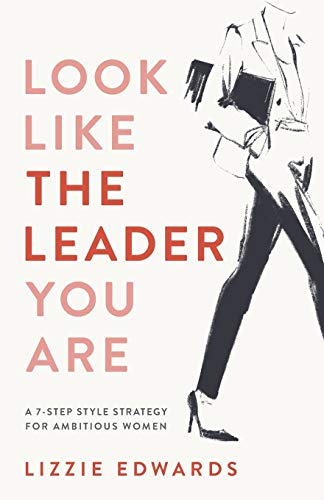 Look Like The Leader You Are By Lizzie Edwards