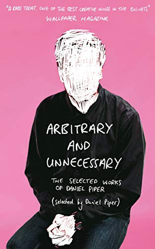Arbitrary and Unnecessary By Daniel Piper
