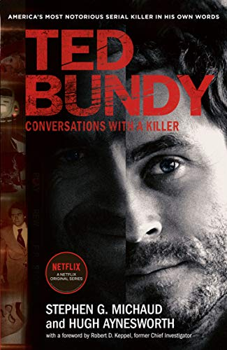 Ted Bundy: Conversations with a Killer - the inspiration for the most talked about Netflix series of 2019 By Stephen G. Michaud