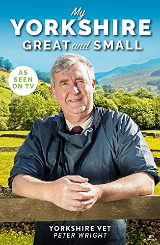 My Yorkshire Great and Small By Peter Wright