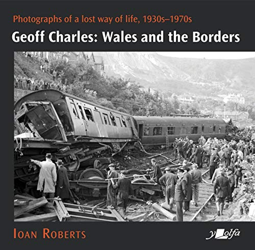 Geoff Charles - Wales and the Borders - Photographs of a Lost Way of Life, 1940s-1970s By Ioan Roberts